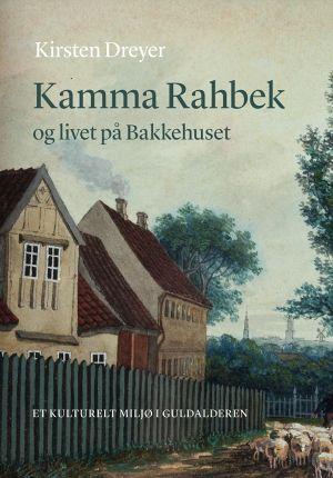 Kamma Rahbek Og Livet Pa Bakkehuset